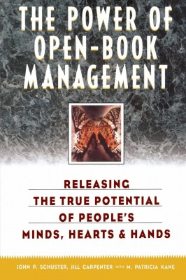 The Power of Open-Book Management: Releasing the True Potential of People's Minds, Hearts, and Hands